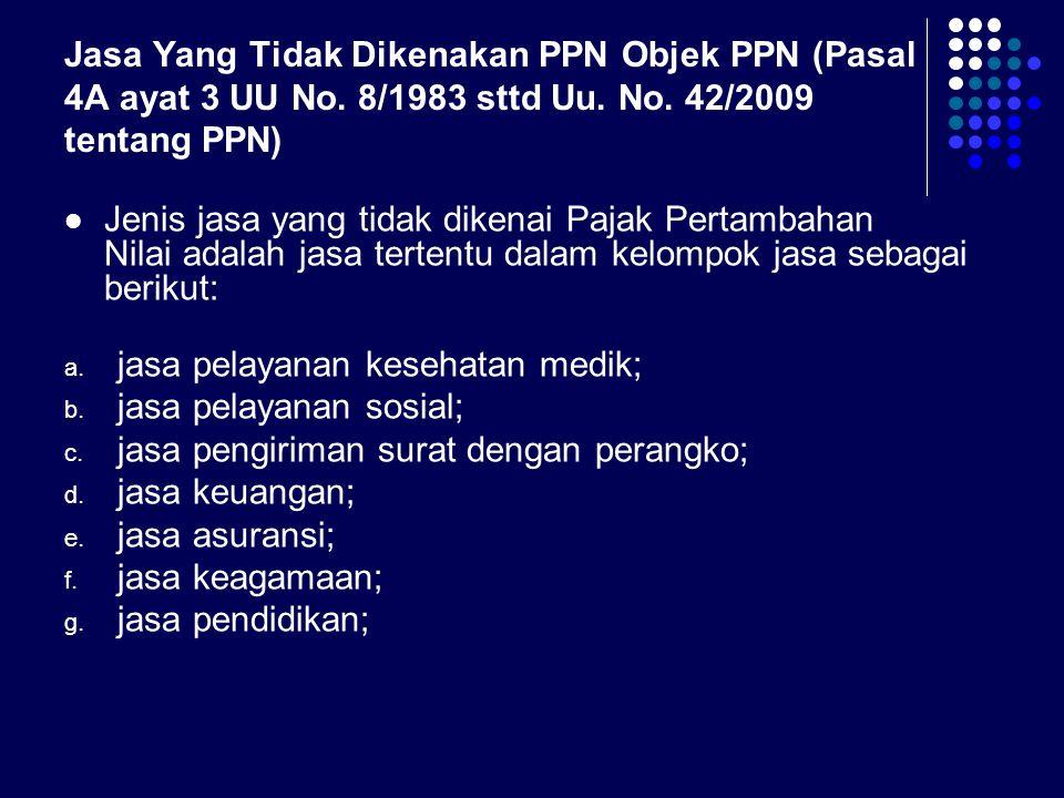 Jasa Yang Tidak Dikenakan PPN Objek PPN (Pasal 4A ayat 3 UU No