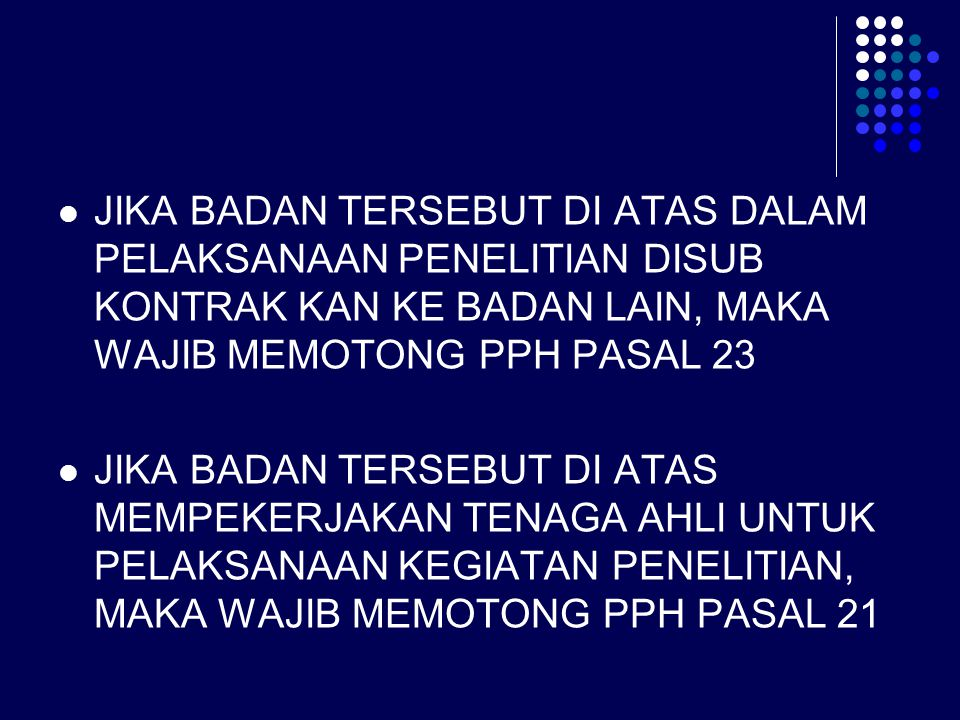JIKA BADAN TERSEBUT DI ATAS DALAM PELAKSANAAN PENELITIAN DISUB KONTRAK KAN KE BADAN LAIN, MAKA WAJIB MEMOTONG PPH PASAL 23