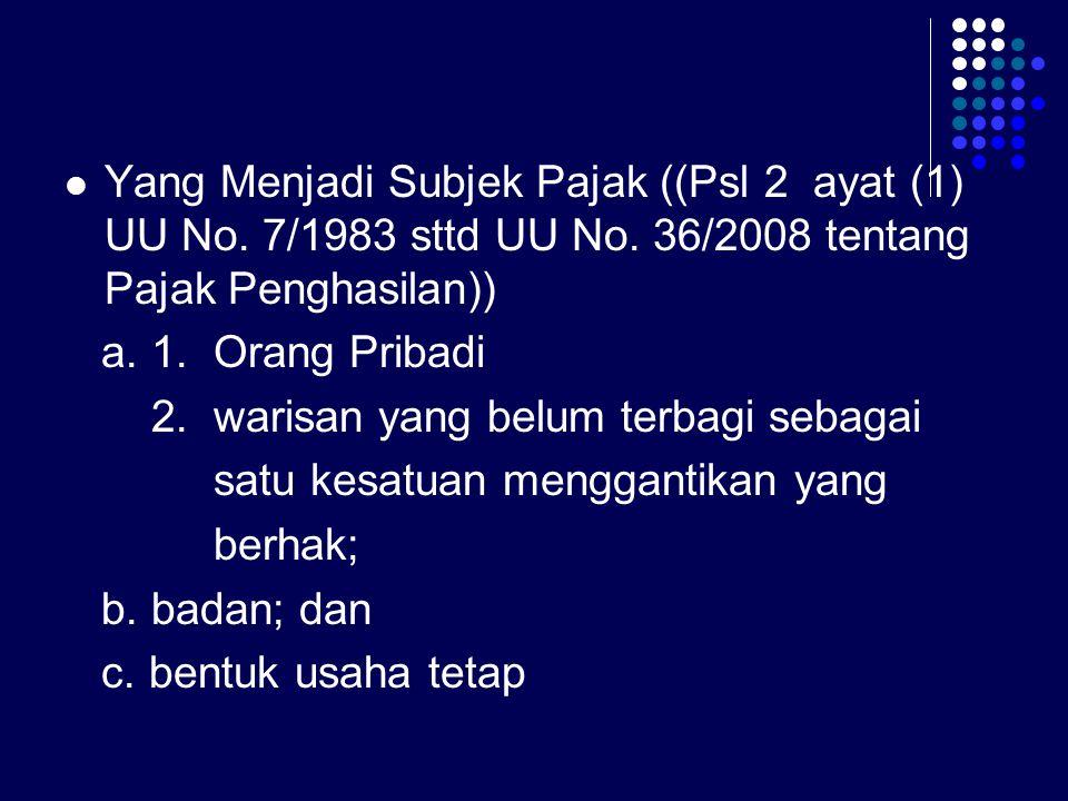 Yang Menjadi Subjek Pajak ((Psl 2 ayat (1) UU No. 7/1983 sttd UU No