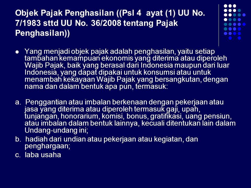 Objek Pajak Penghasilan ((Psl 4 ayat (1) UU No. 7/1983 sttd UU No