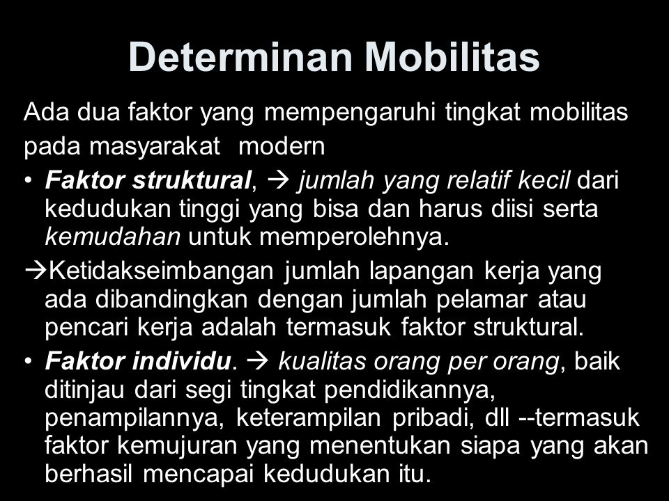 Determinan Mobilitas Ada dua faktor yang mempengaruhi tingkat mobilitas. pada masyarakat modern.