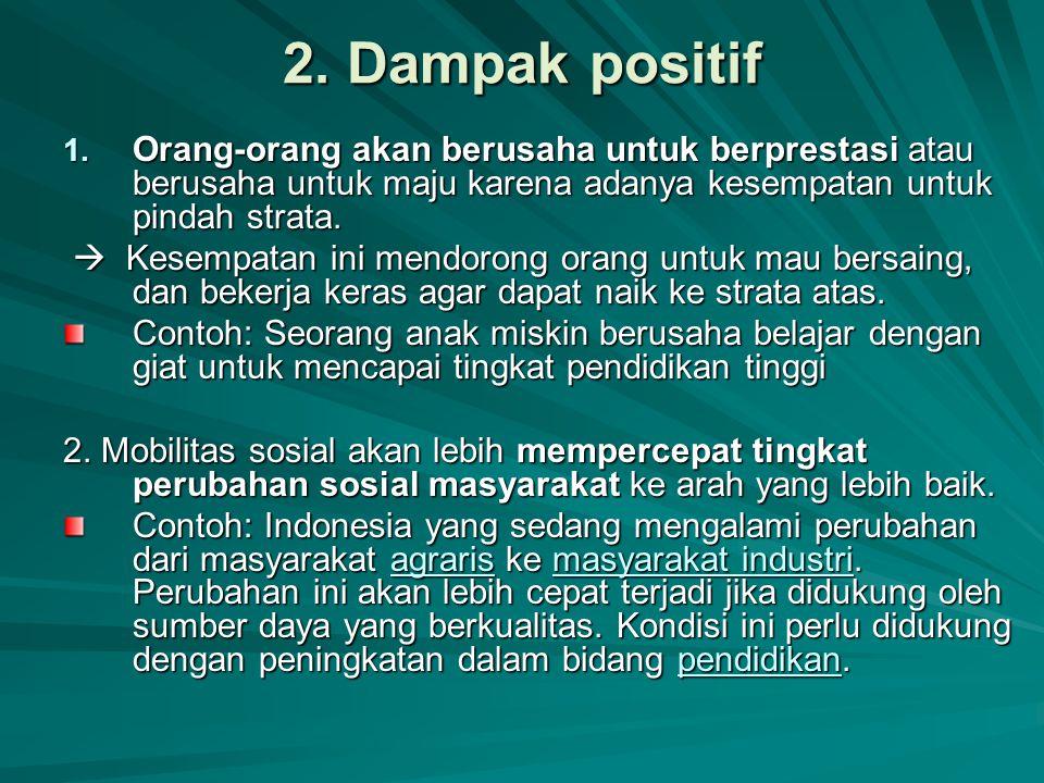 2. Dampak positif Orang-orang akan berusaha untuk berprestasi atau berusaha untuk maju karena adanya kesempatan untuk pindah strata.