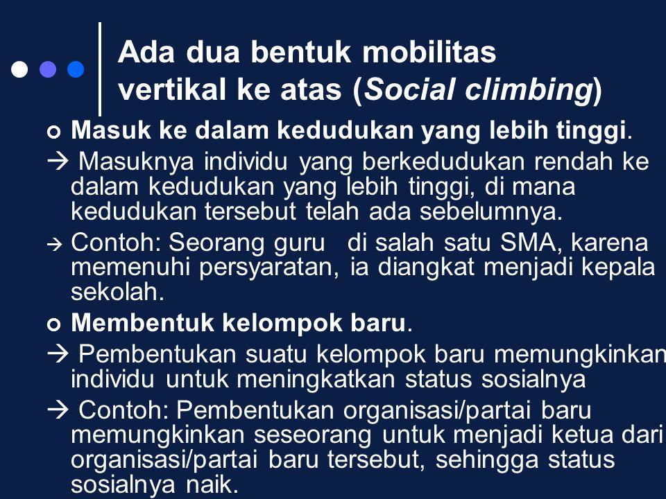 Ada dua bentuk mobilitas vertikal ke atas (Social climbing)