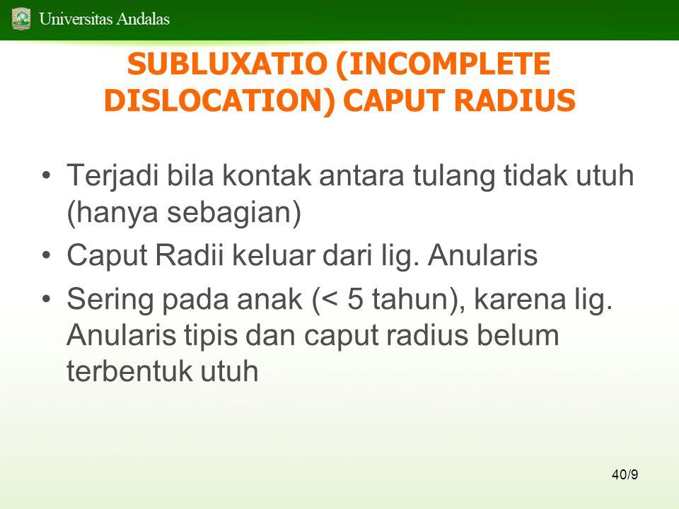 SUBLUXATIO (INCOMPLETE DISLOCATION) CAPUT RADIUS
