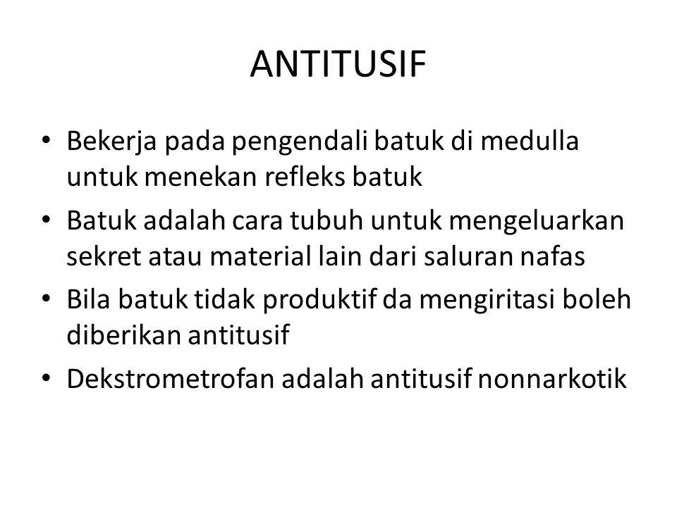 ANTITUSIF Bekerja pada pengendali batuk di medulla untuk menekan refleks batuk.