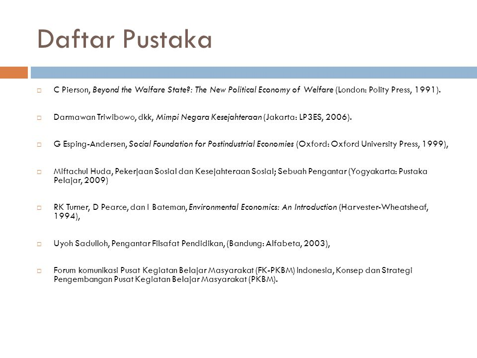 Daftar Pustaka C Pierson, Beyond the Walfare State : The New Political Economy of Welfare (London: Polity Press, 1991).