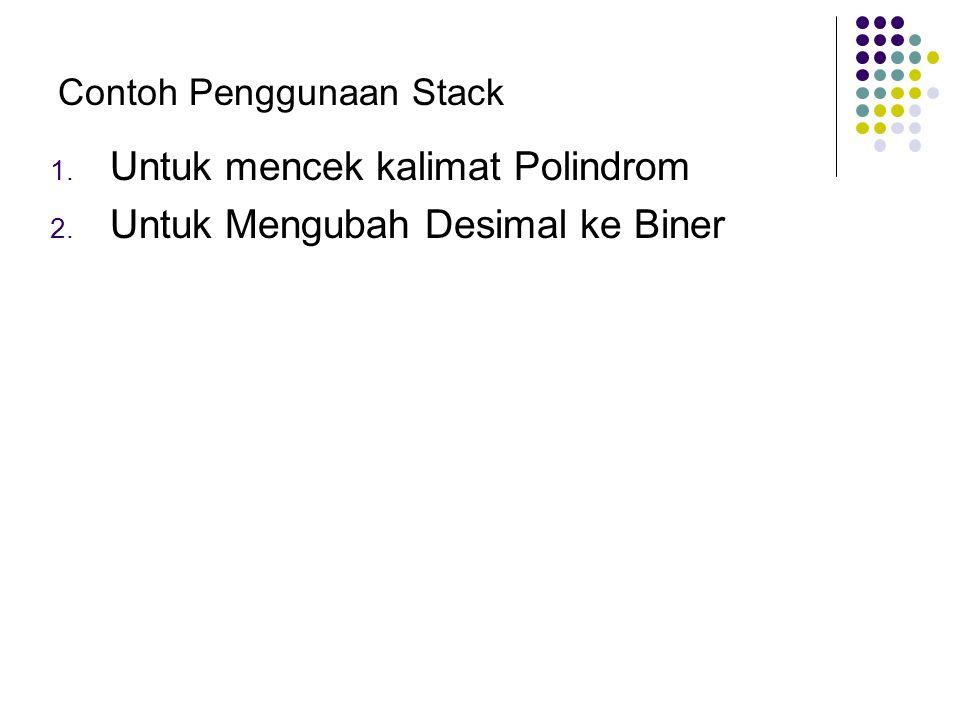 Untuk mencek kalimat Polindrom Untuk Mengubah Desimal ke Biner