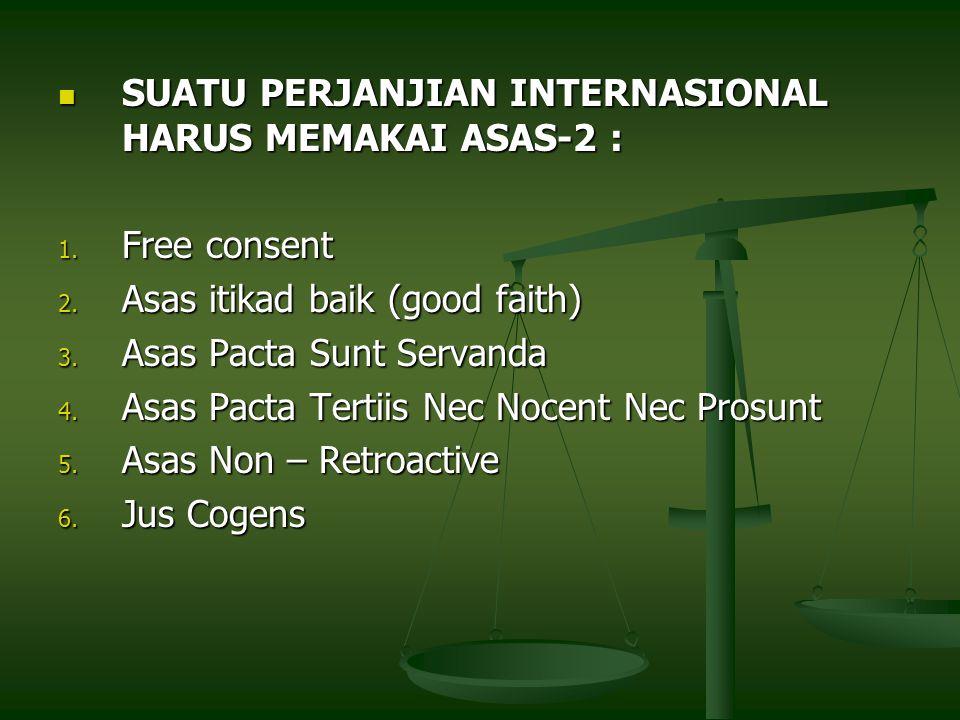 SUATU PERJANJIAN INTERNASIONAL HARUS MEMAKAI ASAS-2 :