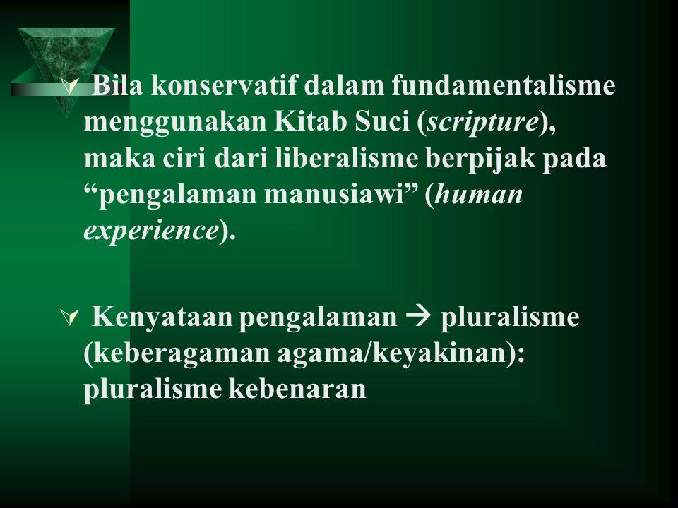 Bila konservatif dalam fundamentalisme menggunakan Kitab Suci (scripture), maka ciri dari liberalisme berpijak pada pengalaman manusiawi (human experience).