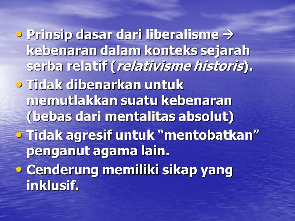 Prinsip dasar dari liberalisme  kebenaran dalam konteks sejarah serba relatif (relativisme historis).