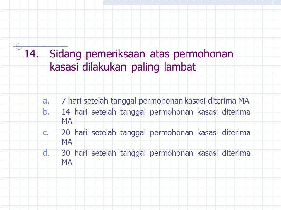14. Sidang pemeriksaan atas permohonan kasasi dilakukan paling lambat