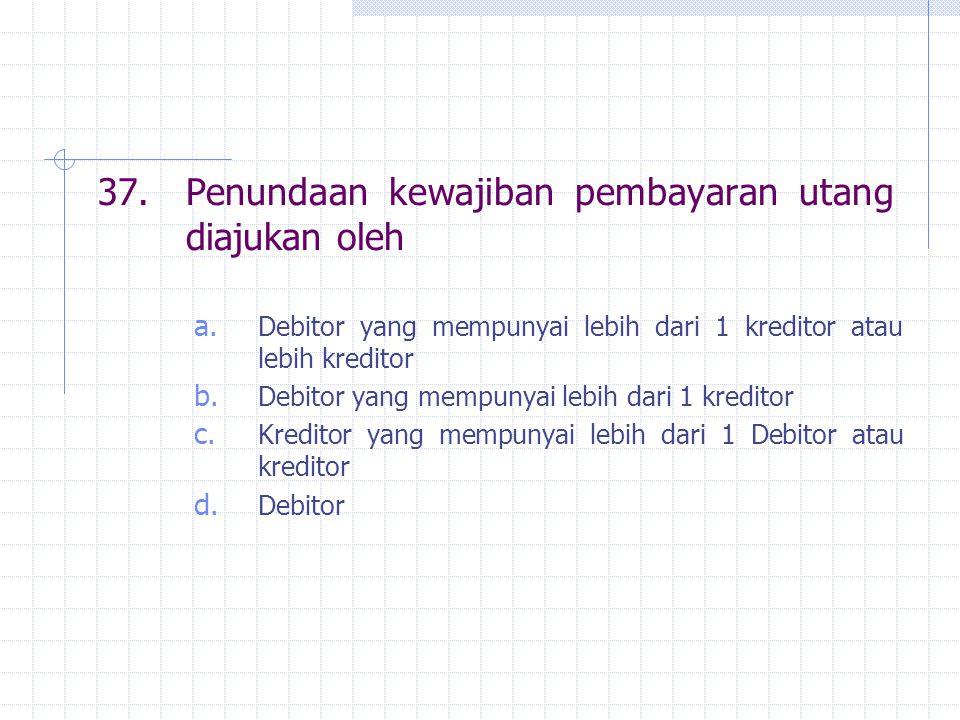 37. Penundaan kewajiban pembayaran utang diajukan oleh