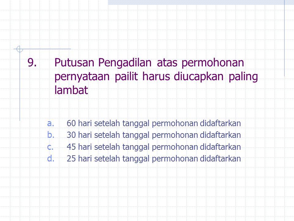 9. Putusan Pengadilan atas permohonan pernyataan pailit harus diucapkan paling lambat