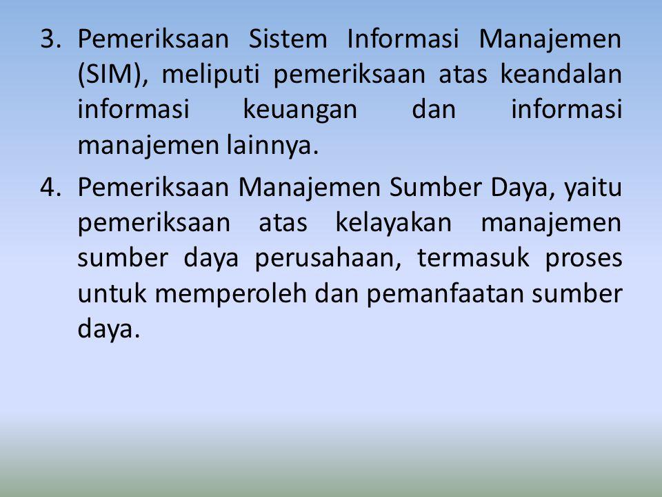 Pemeriksaan Sistem Informasi Manajemen (SIM), meliputi pemeriksaan atas keandalan informasi keuangan dan informasi manajemen lainnya.
