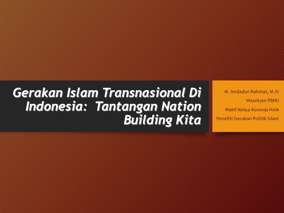 Gerakan Islam Transnasional Di Indonesia: Tantangan Nation Building Kita