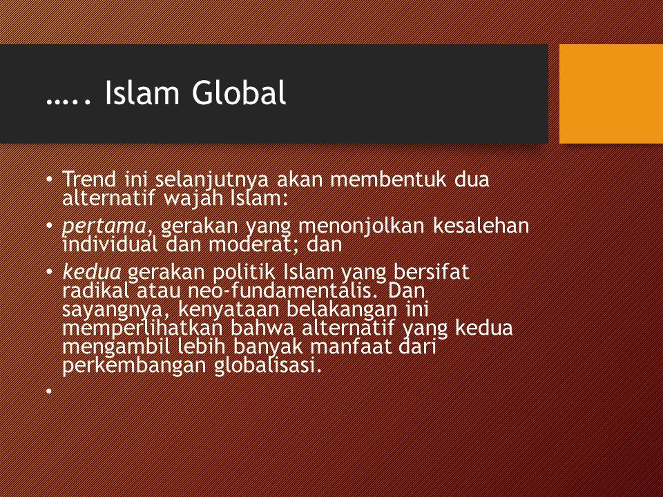 ….. Islam Global Trend ini selanjutnya akan membentuk dua alternatif wajah Islam: