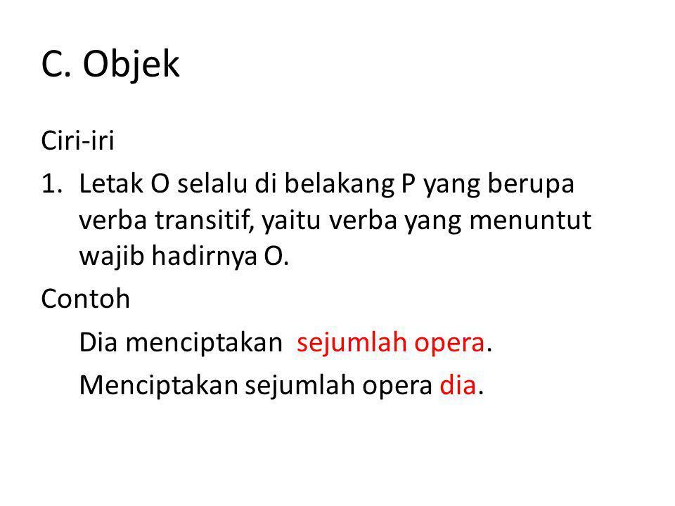 C. Objek Ciri-iri. Letak O selalu di belakang P yang berupa verba transitif, yaitu verba yang menuntut wajib hadirnya O.