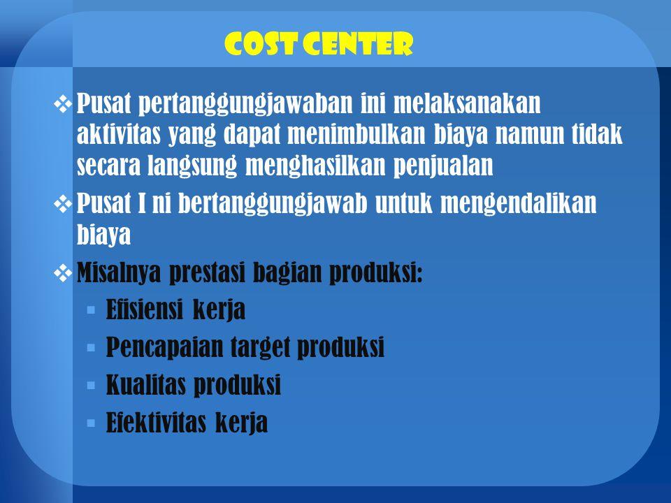 Cost center Pusat pertanggungjawaban ini melaksanakan aktivitas yang dapat menimbulkan biaya namun tidak secara langsung menghasilkan penjualan.