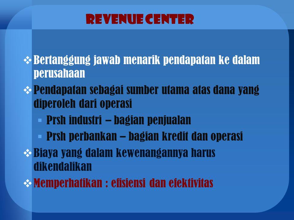 Revenue Center Bertanggung jawab menarik pendapatan ke dalam perusahaan. Pendapatan sebagai sumber utama atas dana yang diperoleh dari operasi.