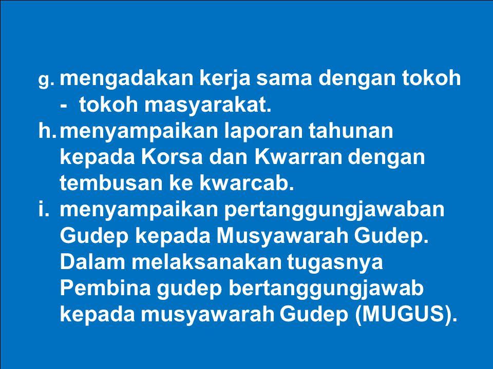 i. menyampaikan pertanggungjawaban Gudep kepada Musyawarah Gudep.