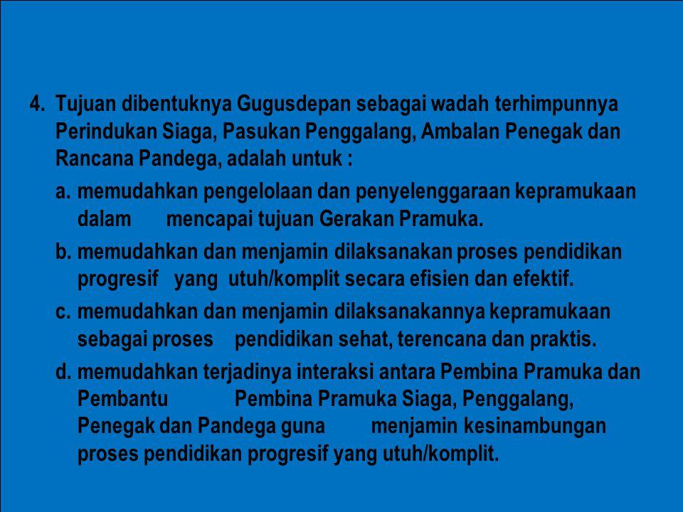 Tujuan dibentuknya Gugusdepan sebagai wadah terhimpunnya Perindukan Siaga, Pasukan Penggalang, Ambalan Penegak dan Rancana Pandega, adalah untuk :