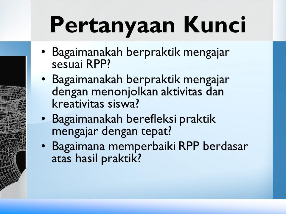 Pertanyaan Kunci Bagaimanakah berpraktik mengajar sesuai RPP