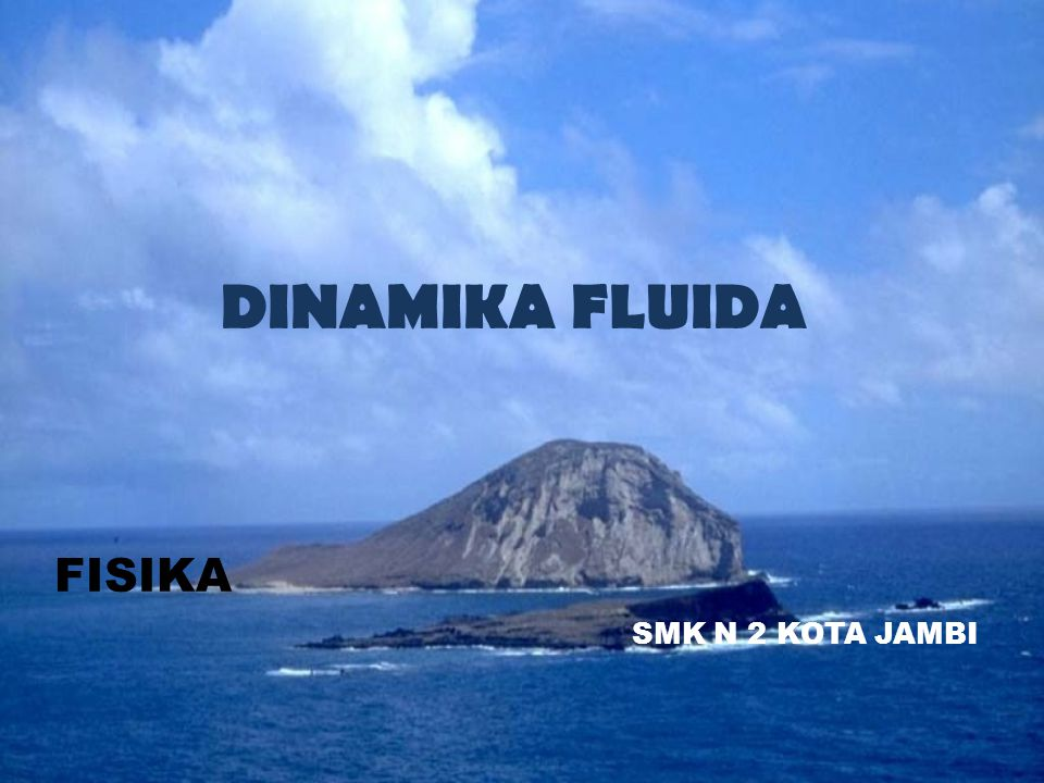 DINAMIKA FLUIDA FISIKA SMK N 2 KOTA JAMBI