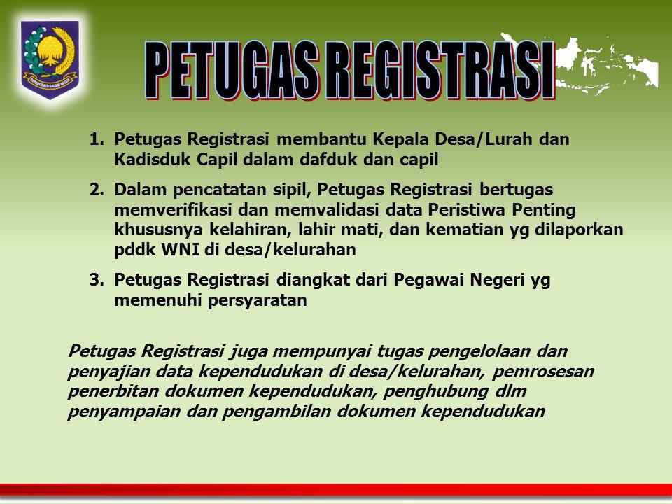 PETUGAS REGISTRASI Petugas Registrasi membantu Kepala Desa/Lurah dan Kadisduk Capil dalam dafduk dan capil.