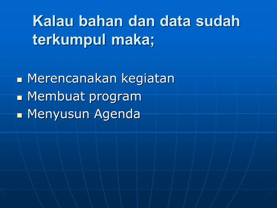 Kalau bahan dan data sudah terkumpul maka;