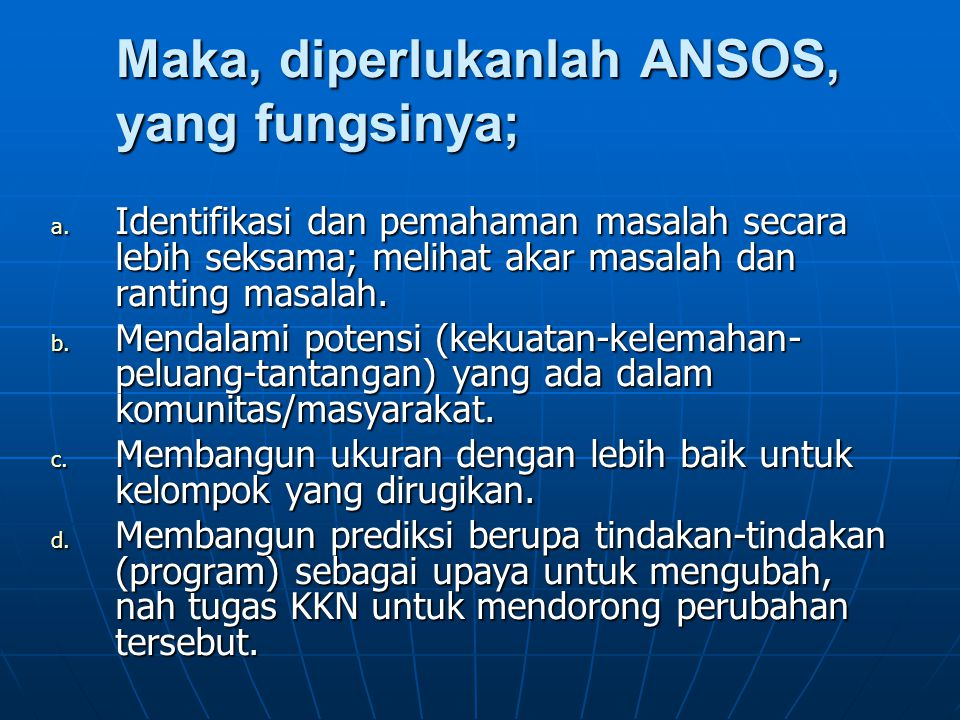 Maka, diperlukanlah ANSOS, yang fungsinya;
