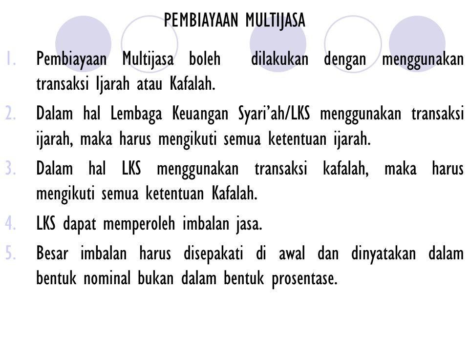 PEMBIAYAAN MULTIJASA Pembiayaan Multijasa boleh dilakukan dengan menggunakan transaksi Ijarah atau Kafalah.