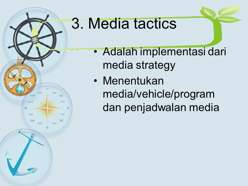 3. Media tactics Adalah implementasi dari media strategy