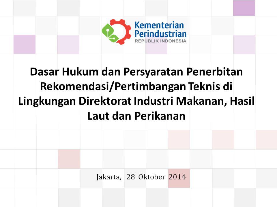 Dasar Hukum dan Persyaratan Penerbitan Rekomendasi/Pertimbangan Teknis di Lingkungan Direktorat Industri Makanan, Hasil Laut dan Perikanan