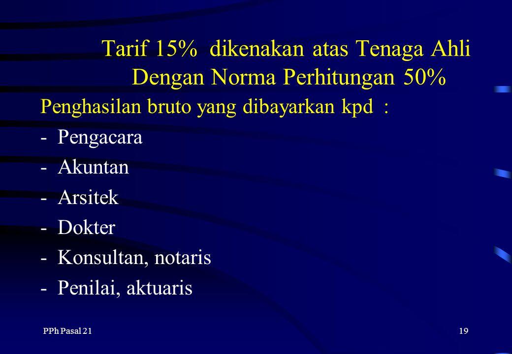 Tarif 15% dikenakan atas Tenaga Ahli Dengan Norma Perhitungan 50%