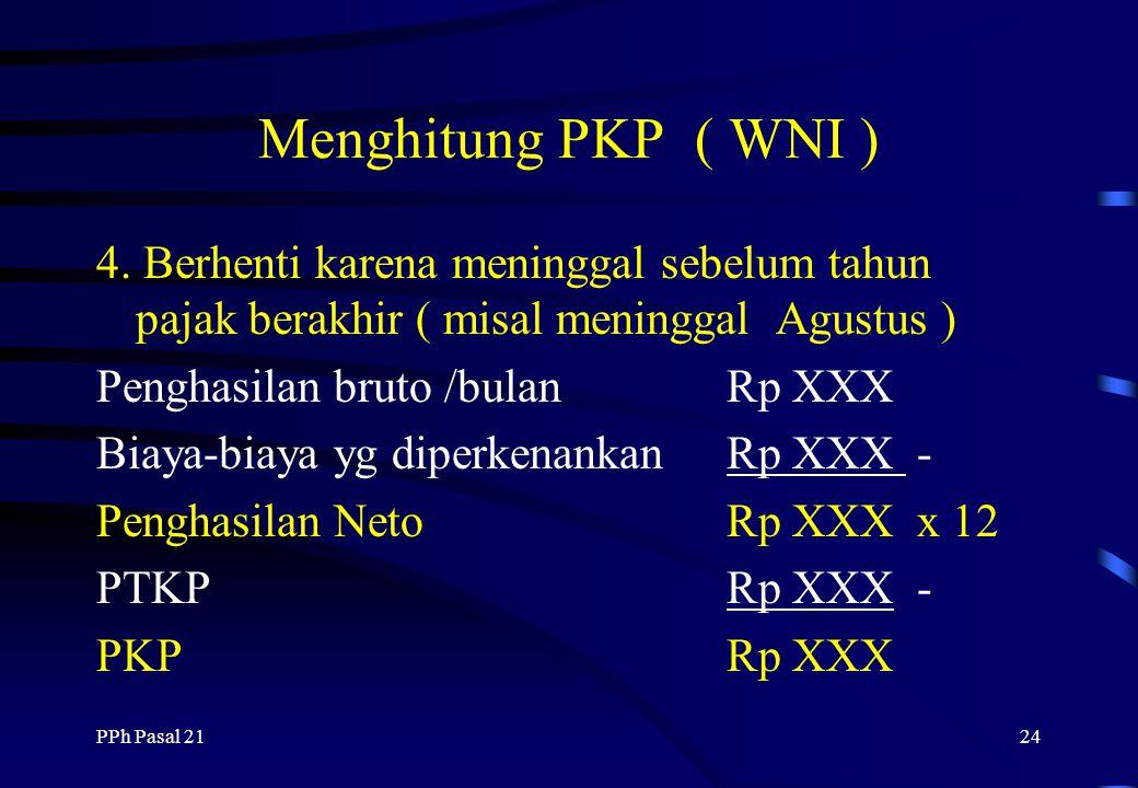 Menghitung PKP ( WNI ) 4. Berhenti karena meninggal sebelum tahun pajak berakhir ( misal meninggal Agustus )