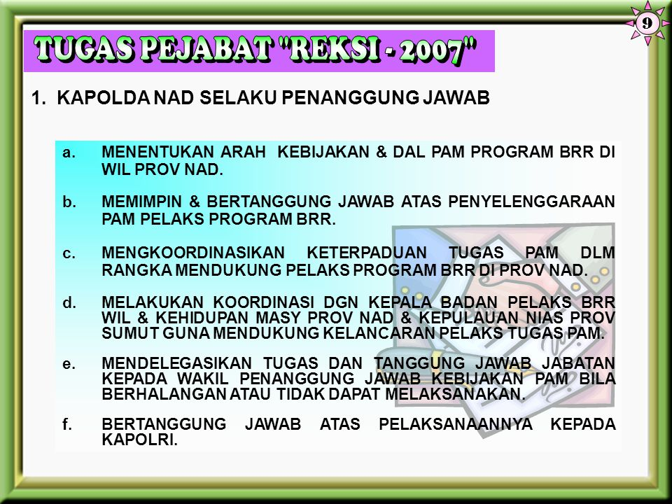 TUGAS PEJABAT REKSI - 2007 1. KAPOLDA NAD SELAKU PENANGGUNG JAWAB 9