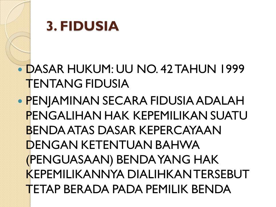 3. FIDUSIA DASAR HUKUM: UU NO. 42 TAHUN 1999 TENTANG FIDUSIA