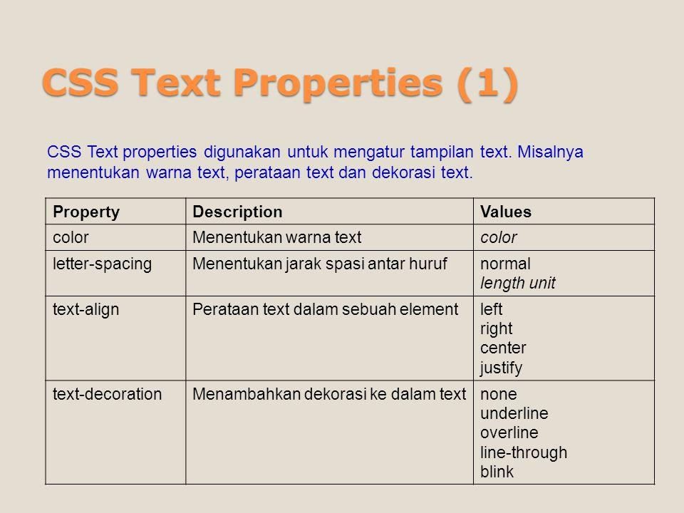 CSS Text Properties (1) CSS Text properties digunakan untuk mengatur tampilan text. Misalnya menentukan warna text, perataan text dan dekorasi text.