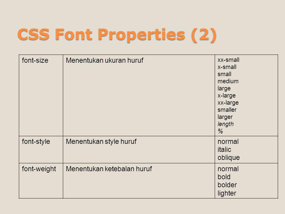CSS Font Properties (2) font-size Menentukan ukuran huruf font-style