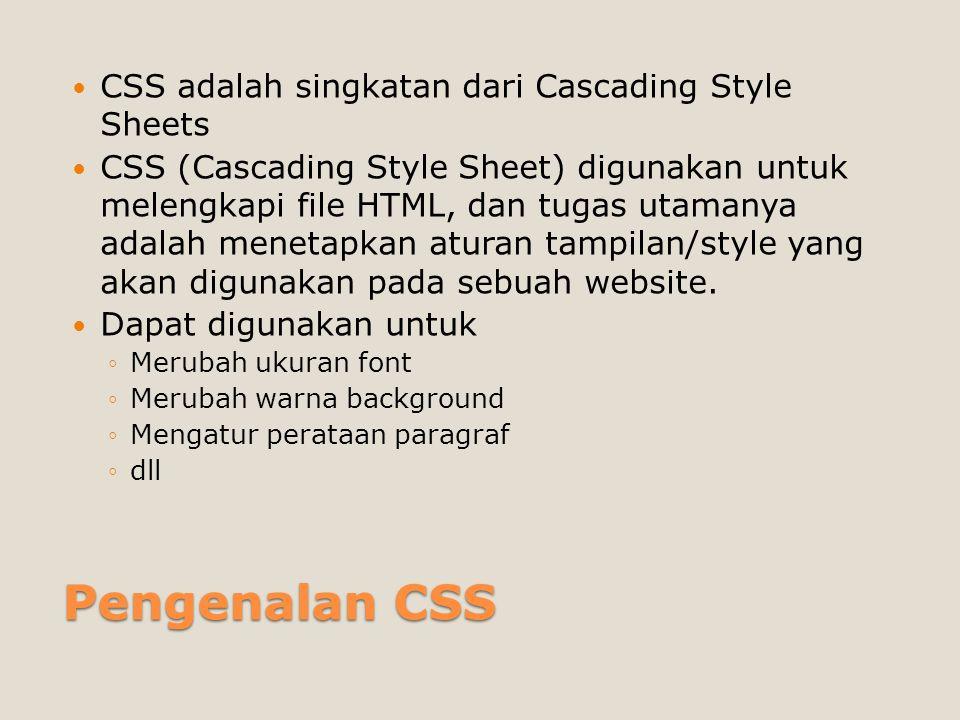 Pengenalan CSS CSS adalah singkatan dari Cascading Style Sheets