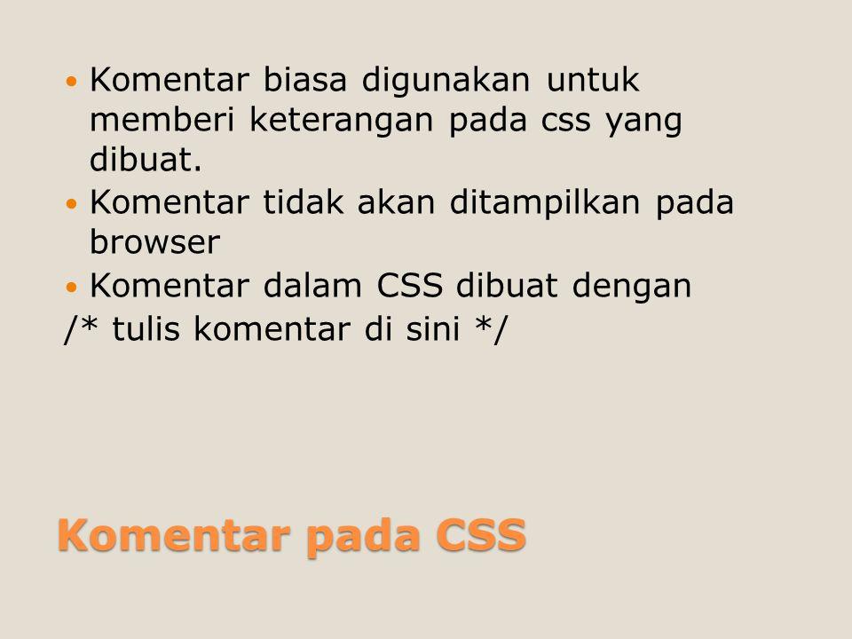 Komentar biasa digunakan untuk memberi keterangan pada css yang dibuat.