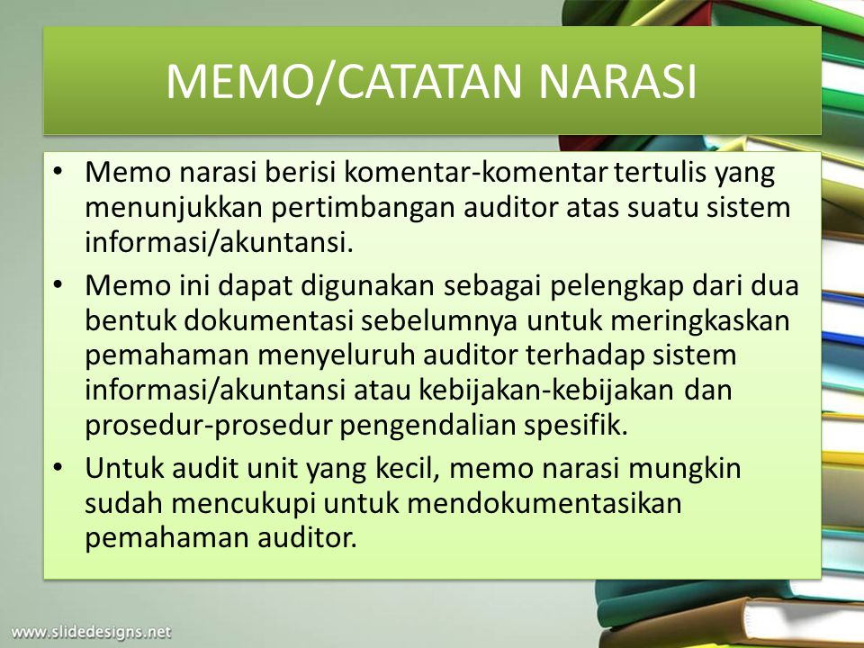 MEMO/CATATAN NARASI Memo narasi berisi komentar-komentar tertulis yang menunjukkan pertimbangan auditor atas suatu sistem informasi/akuntansi.