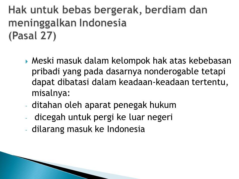 Hak untuk bebas bergerak, berdiam dan meninggalkan Indonesia (Pasal 27)