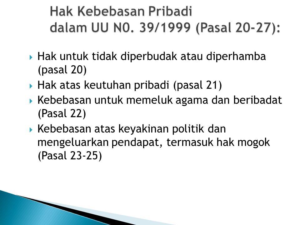 Hak Kebebasan Pribadi dalam UU N0. 39/1999 (Pasal 20-27):