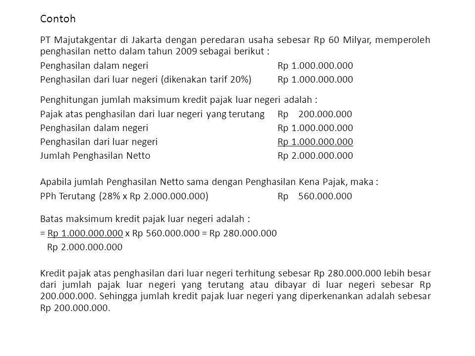 Contoh PT Majutakgentar di Jakarta dengan peredaran usaha sebesar Rp 60 Milyar, memperoleh penghasilan netto dalam tahun 2009 sebagai berikut :