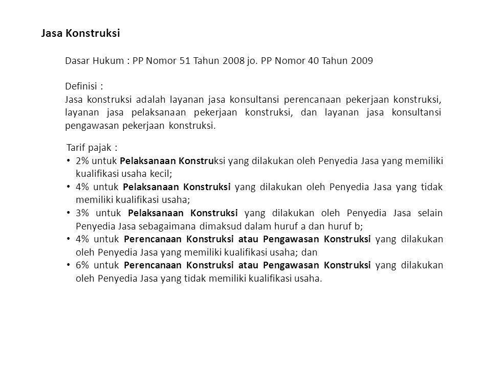 Jasa Konstruksi Dasar Hukum : PP Nomor 51 Tahun 2008 jo. PP Nomor 40 Tahun 2009. Definisi :