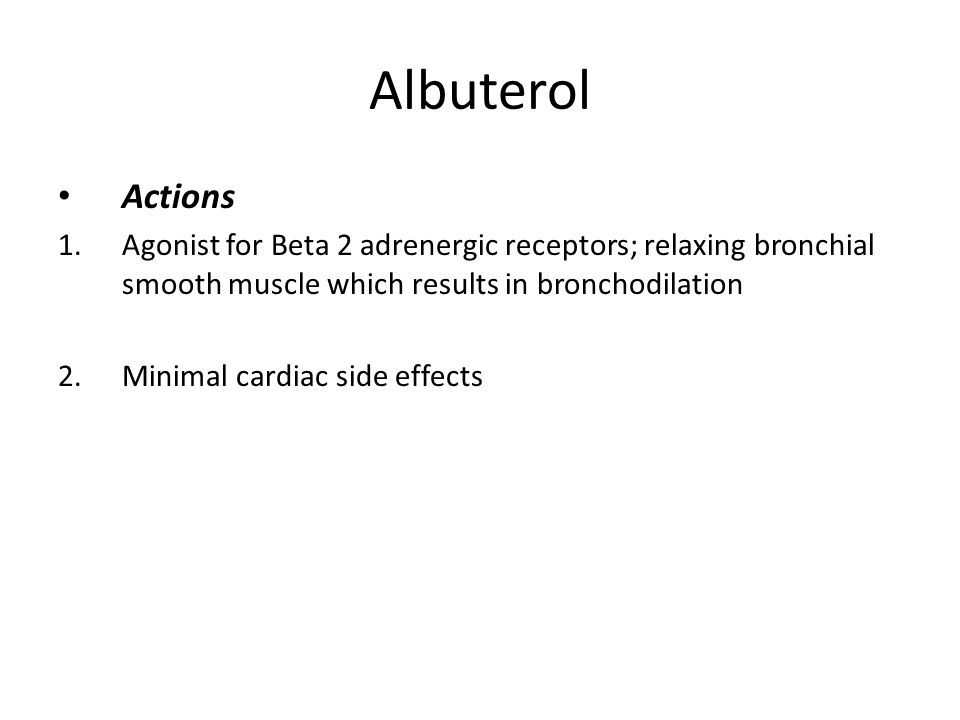 Albuterol Actions. Agonist for Beta 2 adrenergic receptors; relaxing bronchial smooth muscle which results in bronchodilation.