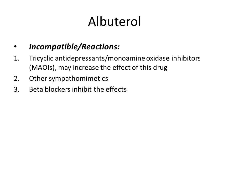 Albuterol Incompatible/Reactions: