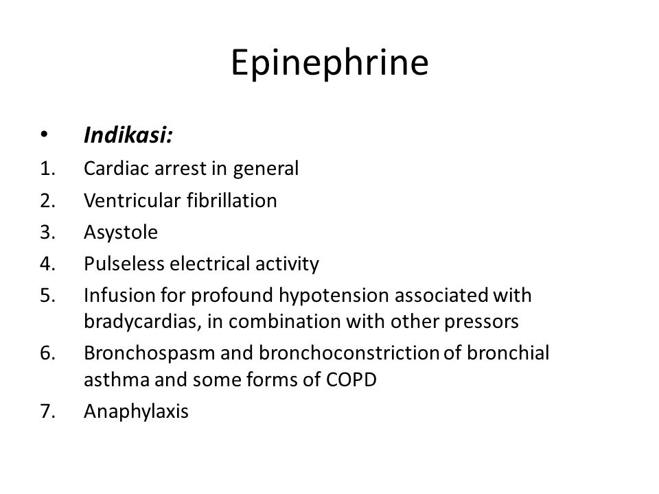 Epinephrine Indikasi: Cardiac arrest in general