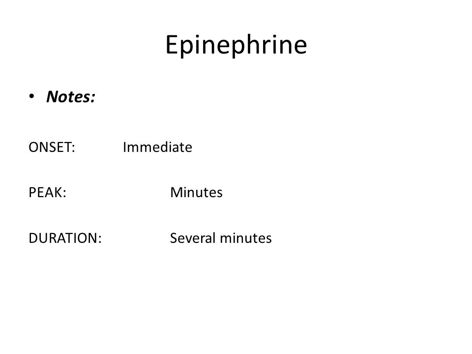 Epinephrine Notes: ONSET: Immediate PEAK: Minutes